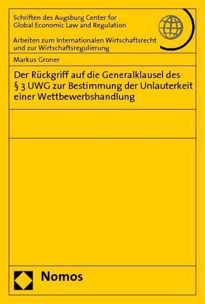 Der Rückgriff auf die Generalklausel des § 3 UWG zur Bestimmung der Unlauterkeit einer Wettbewerbshandlung
