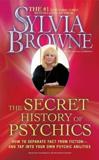The Secret History of Psychics: How to Separate Fact from Fiction - And Tap Into Your Own Psychic Abilities