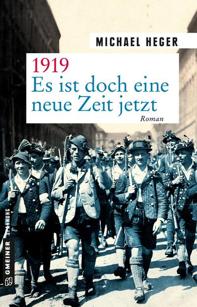 1919 - Es ist doch eine neue Zeit jetzt: Roman (Zeitgeschichtliche Kriminalromane im GMEINER-Verlag)