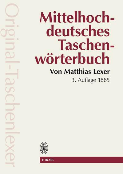 Mittelhochdeutsches Taschenwörterbuch in der Ausgabe letzter Hand. Mit einem biographischen Abriß von Horst Brunner / Mittelhochdeutsches ... Nachdruck der 3. Auflage von 1885