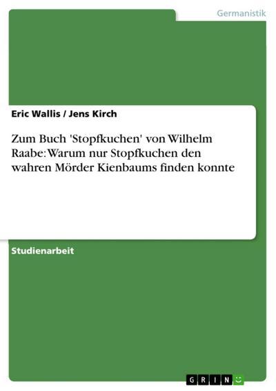 Zum Buch 'Stopfkuchen' von Wilhelm Raabe: Warum nur Stopfkuchen den wahren Mörder Kienbaums finden konnte