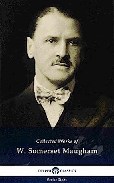 Delphi Collected Works of W. Somerset Maugham (Illustrated)
