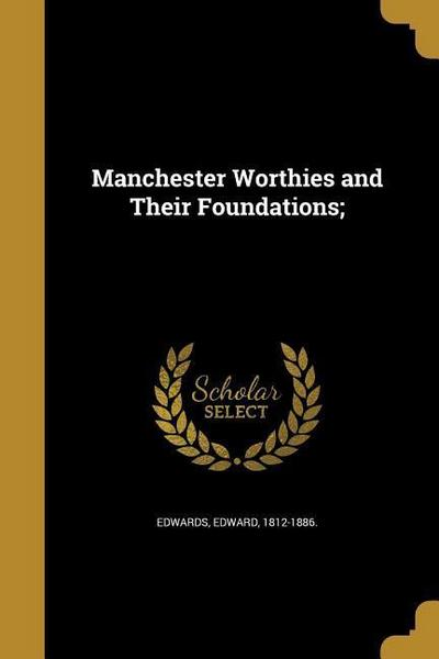 MANCHESTER WORTHIES & THEIR FO