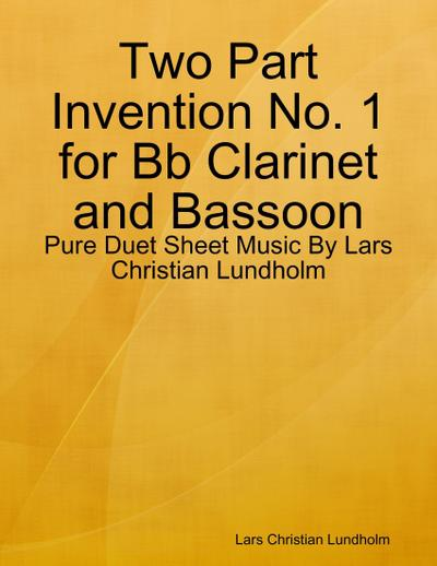 Two Part Invention No. 1 for Bb Clarinet and Bassoon - Pure Duet Sheet Music By Lars Christian Lundholm