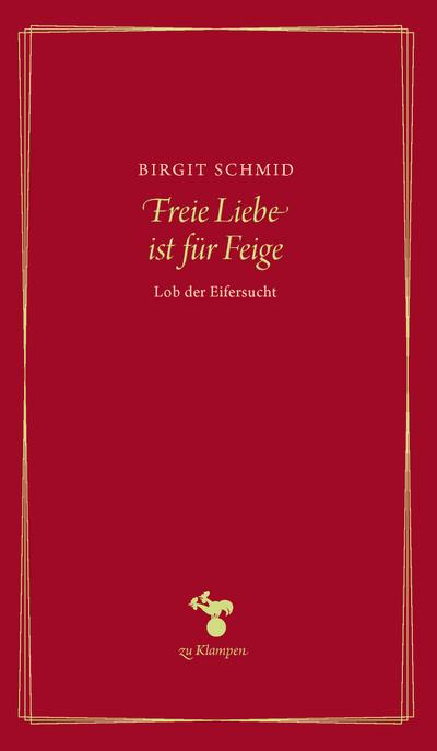 Freie Liebe ist für Feige; Lob der Eifersucht; Essays; Deutsch