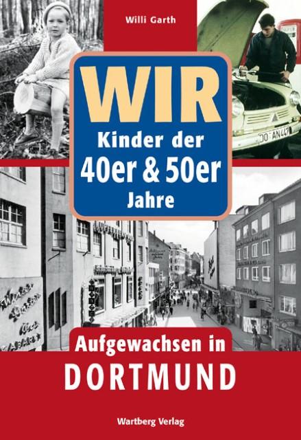 WIR Kinder der 40er & 50er Jahre. Aufgewachsen in Dortmund Willi Garth