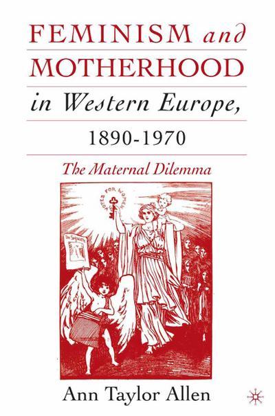 Feminism and Motherhood in Western Europe, 1890-1970