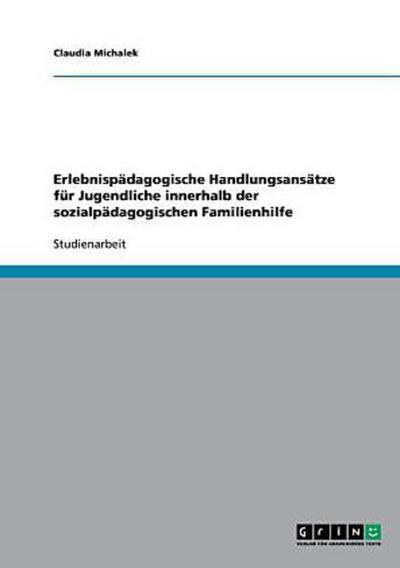 Erlebnispädagogische Handlungsansätze für Jugendliche innerhalb der sozialpädagogischen Familienhilfe