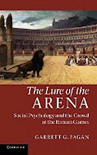 The Lure of the Arena: Social Psychology and the Crowd at the Roman Games