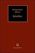 Philipp Jakob Spener - Schriften. Texte, Hilfsmittel, Untersuchungen / Von wahren Christenthumb