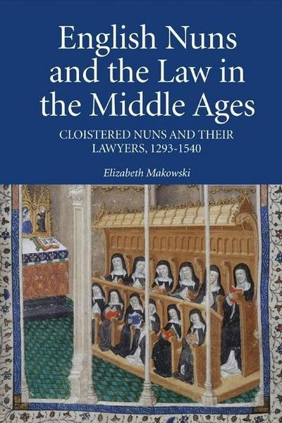 English Nuns and the Law in the Middle Ages: Cloistered Nuns and Their Lawyers, 1293-1540