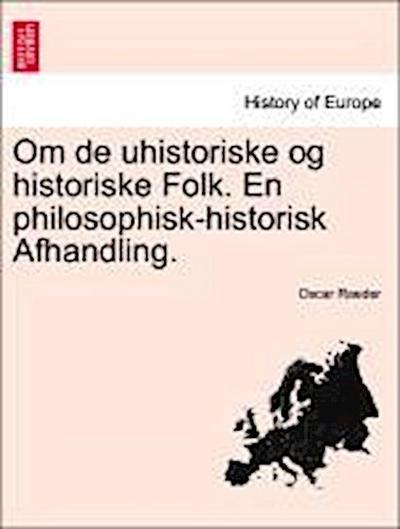 Om de uhistoriske og historiske Folk. En philosophisk-historisk Afhandling.