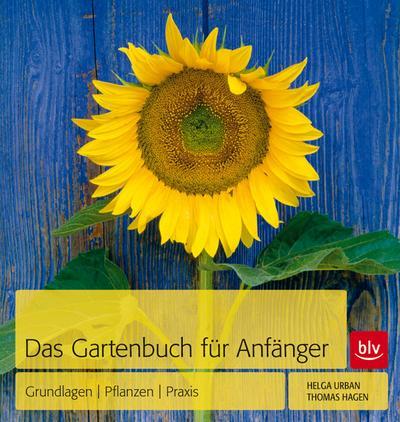 Das Gartenbuch für Anfänger; Grundlagen | Pflanzen | Praxis   ; Deutsch; 350 farb. Abb. 5 Ill. -