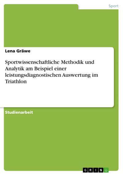 Sportwissenschaftliche Methodik und Analytik am Beispiel einer leistungsdiagnostischen Auswertung im Triathlon