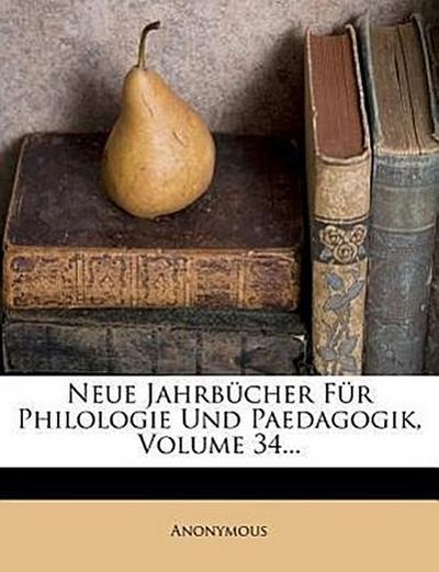 Neue Jahrbücher für Philologie und Paedagogik, zwoelfter Jahrgang, vierunddreissigster Band