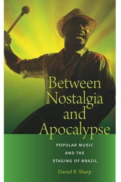 Between Nostalgia and Apocalypse: Popular Music and the Staging of Brazil