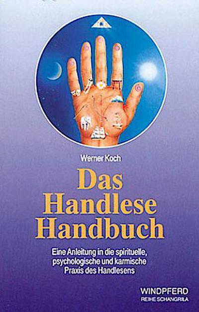 Das Handlese Handbuch: Eine Anleitung in die spirituelle, psychologische und karmische Praxis des Handlesens