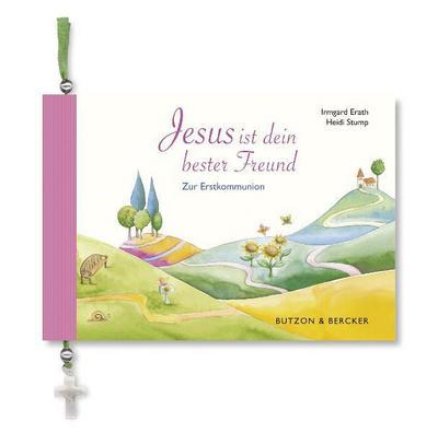 Jesus ist dein bester Freund: Zur Erstkommunion