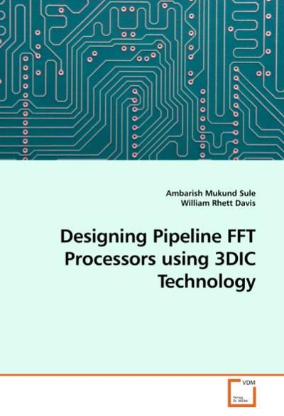 Designing Pipeline FFT Processors using 3DIC Technology