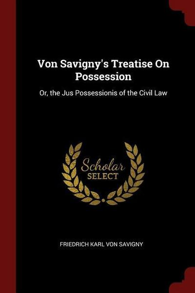 Von Savigny's Treatise on Possession: Or, the Jus Possessionis of the Civil Law