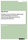 Das klientenzentrierte Beratungskonzept nach Carl R. Rogers und daraus resultierende Implikationen für die pädagogische Beratung - Olga Alferova