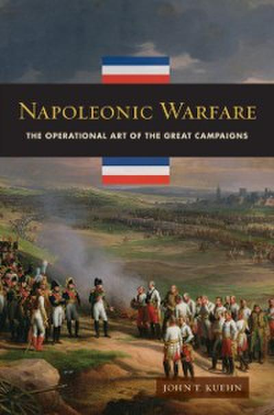 Napoleonic Warfare: The Operational Art of the Great Campaigns
