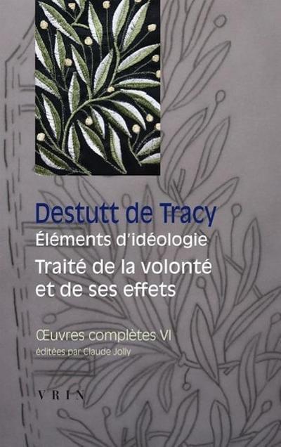 Oeuvres Completes Tome VI: Elements D'Ideologie Traite de La Volonte Et de Ses Effets