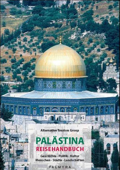 Palästina Reisehandbuch: Geschichte - Politik - Kultur. Menschen - Städte - Landschaften