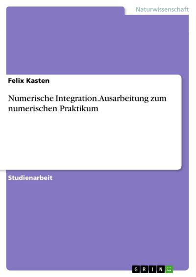 Numerische Integration. Ausarbeitung zum numerischen Praktikum