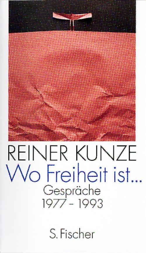 Wo Freiheit ist ... Reiner Kunze