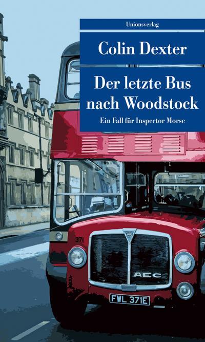 Der letzte Bus nach Woodstock: Kriminalroman. Ein Fall für Inspector Morse 1 (Unionsverlag Taschenbücher)