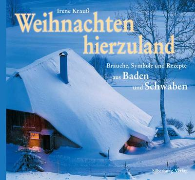 Weihnachten hierzuland; Bräuche, Symbole und Rezepte aus Baden und Schwaben; Deutsch; 100 Illustr.