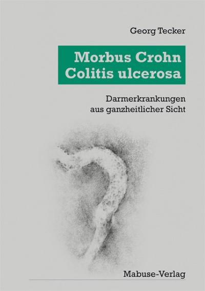 Morbus Crohn - Colitis Ulcerosa; Darmerkrankungen aus ganzheitlicher Sicht; Deutsch