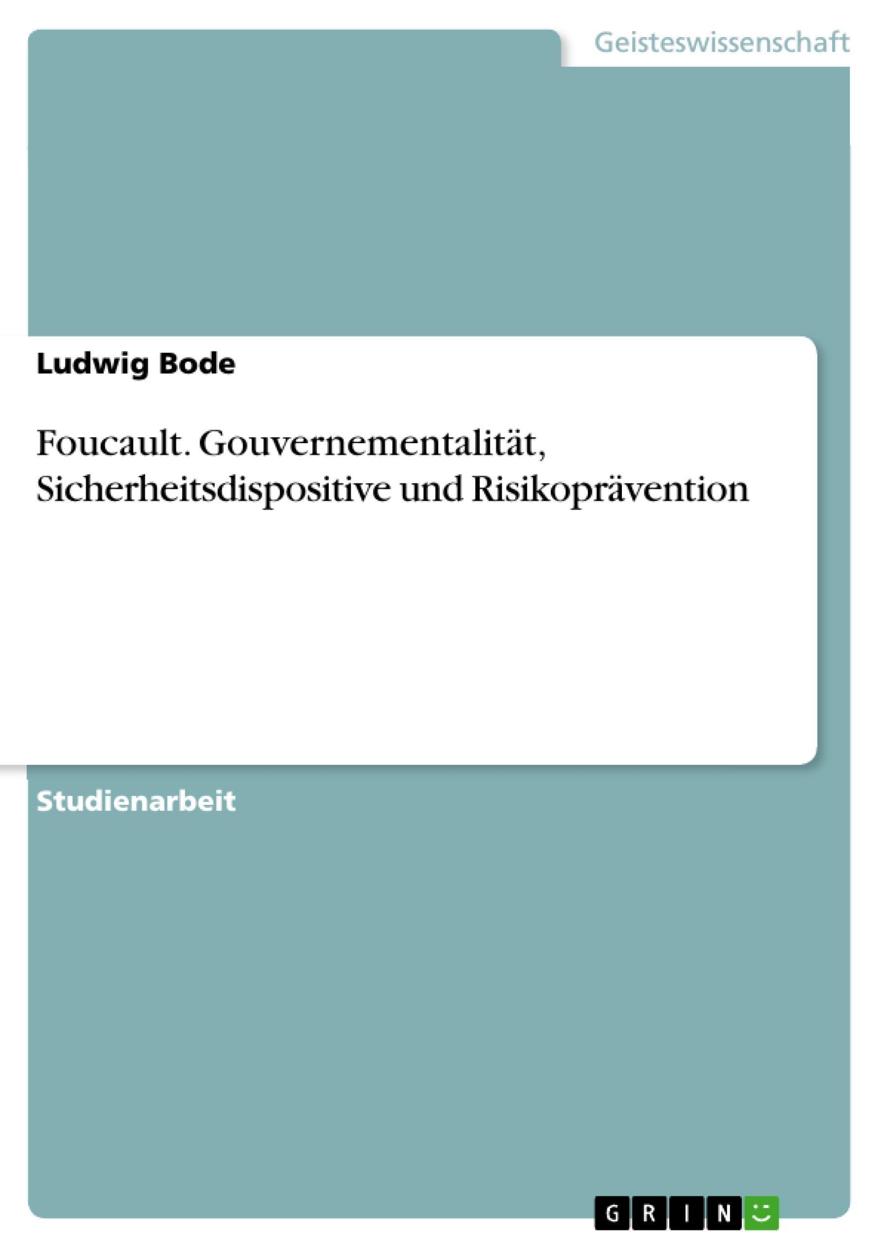 Foucault. Gouvernementalität, Sicherheitsdispositive und Risikoprävention L ...