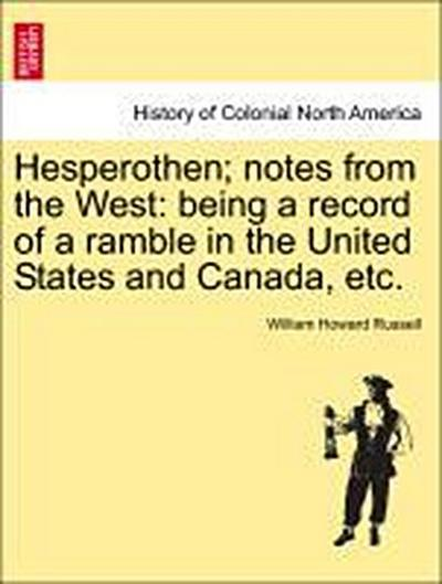 Hesperothen; notes from the West: being a record of a ramble in the United States and Canada, etc. Vol. II.