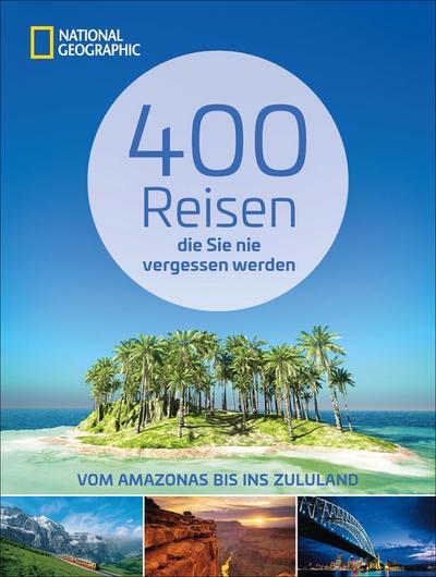 400 Reisen, die Sie nie vergessen werden   ; Deutsch;  -