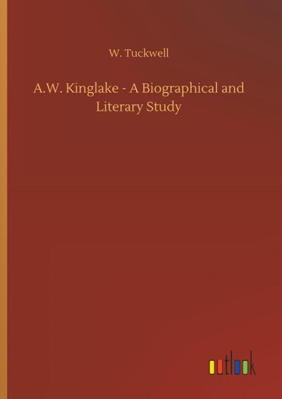 A.W. Kinglake - A Biographical and Literary Study
