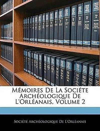 Mémoires De La Sociéte Archéologique De L'orléanais, Volume 2