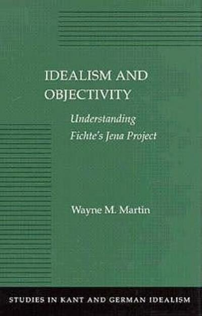 Idealism and Objectivity: Understanding Fichte's Jena Project