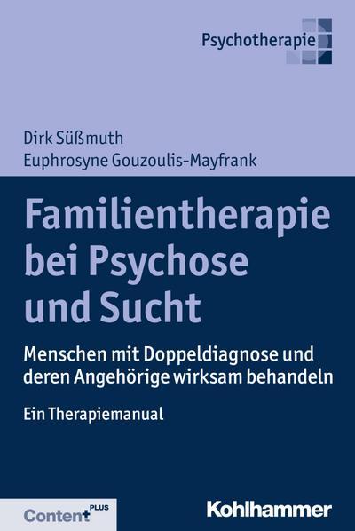 Familientherapie bei Psychose und Sucht: Menschen mit Doppeldiagnose und deren Angehörige wirksam behandeln - Ein Therapiemanual