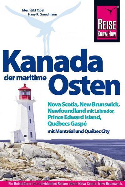 Kanada, der maritime Osten   Nova Scotia, New Brunswick, Newfoundland mit Labrador, Prince Edward Island, Québecs Gaspé und mit Montréal und Québec City (Reiseführer)
