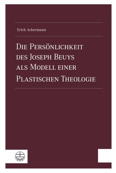 Die Persönlichkeit des Joseph Beuys als Modell einer Plastischen Theologie