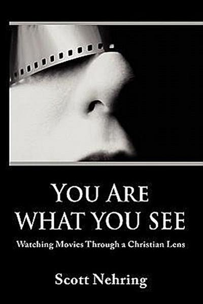 You Are What You See: Watching Movies Through a Christian Lens