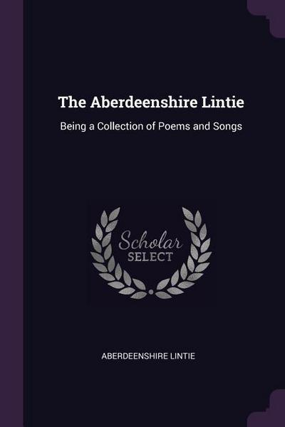 The Aberdeenshire Lintie: Being a Collection of Poems and Songs