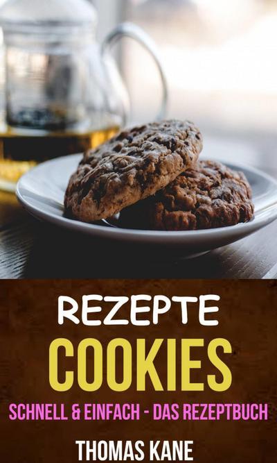 Rezepte: Cookies - schnell & einfach - das Rezeptbuch