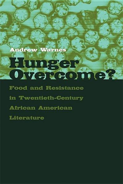 Hunger Overcome?: Food and Resistance in Twentieth-Century African American Literature