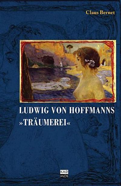 Ludwig von Hofmanns Träumerei; Eine Berliner Bildgeschichte   ; , 30, teilw. farbige Abb. -