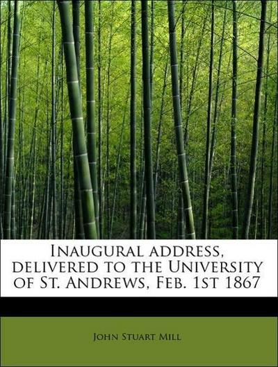 Inaugural address, delivered to the University of St. Andrews, Feb. 1st 1867