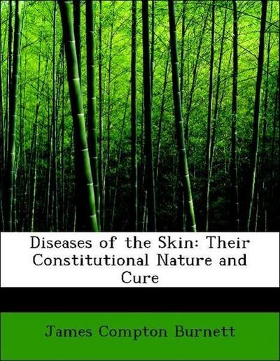 Diseases of the Skin: Their Constitutional Nature and Cure