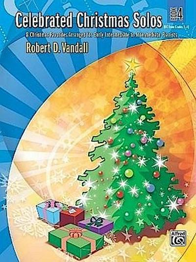 Celebrated Christmas Solos, Bk 4: 8 Christmas Favorites Arranged for Early Intermediate to Intermediate Pianists